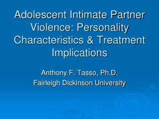 Adolescent Intimate Partner Violence: Personality Characteristics & Treatment Implications