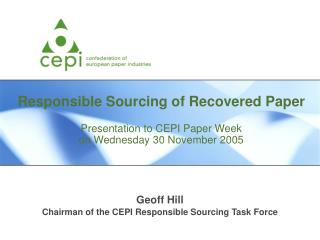 Geoff Hill Chairman of the CEPI Responsible Sourcing Task Force