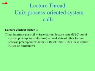 Lecture Thread:  Unix process-oriented system calls