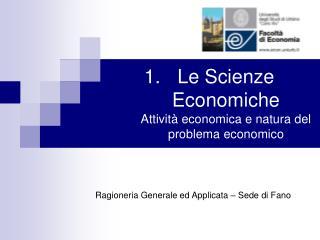 Le Scienze Economiche Attività economica e natura del problema economico