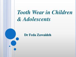Tooth Wear in Children & Adolescents