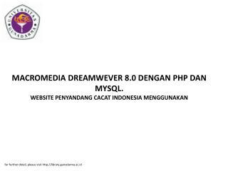 MACROMEDIA DREAMWEVER 8.0 DENGAN PHP DAN MYSQL. WEBSITE PENYANDANG CACAT INDONESIA MENGGUNAKAN