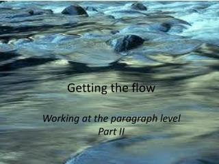 Getting the flow Working at the paragraph level  Part II