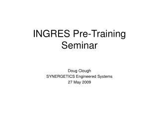 INGRES Pre-Training Seminar