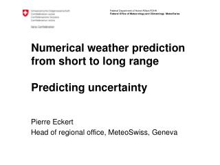 Numerical weather prediction from short to long range Predicting uncertainty