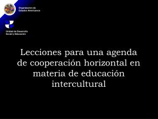 Lecciones para una agenda de cooperaci n horizontal en materia de educaci n intercultural