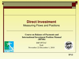 Direct Investment Measuring Flows and Positions Course on Balance of Payments and