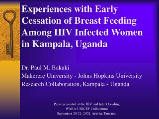 Experiences with Early Cessation of Breast Feeding Among HIV Infected Women in Kampala, Uganda