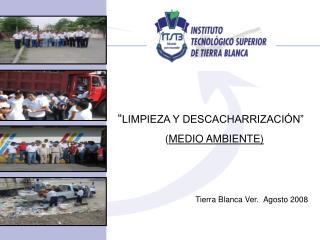 """"""" LIMPIEZA Y DESCACHARRIZACIÓN""""                 ( MEDIO AMBIENTE) Tierra Blanca Ver.  Agosto 2008"""