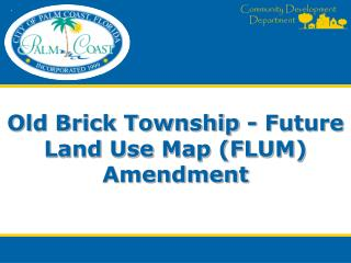 Old Brick Township - Future Land Use Map (FLUM) Amendment