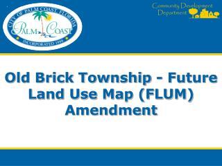 Old Brick Township - Future Land Use Map (FLUM) Amendment