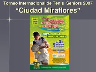 """Torneo Internacional de Tenis  Seniors 2007 """" Ciudad Miraflores """""""