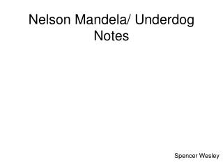 Nelson Mandela/ Underdog Notes