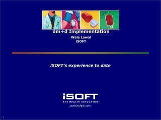 dm+d Implementation  Wale Lawal iSOFT
