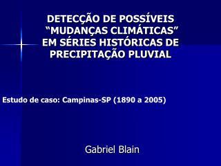 """DETECÇÃO DE POSSÍVEIS  """"MUDANÇAS CLIMÁTICAS"""" EM SÉRIES HISTÓRICAS DE  PRECIPITAÇÃO PLUVIAL"""