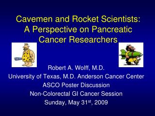 Cavemen and Rocket Scientists:  A Perspective on Pancreatic Cancer Researchers