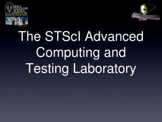The STScI Advanced Computing and Testing Laboratory