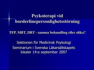 Psykoterapi vid borderlinepersonlighetsst rning  TFP, MBT, DBT - samma behandling eller olika