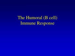 The Humoral (B cell) Immune Response