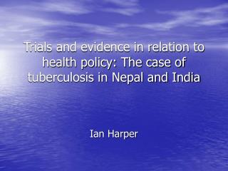 Trials and evidence in relation to health policy: The case of tuberculosis in Nepal and India