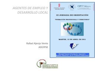 AGENTES DE EMPLEO Y DESARROLLO LOCAL Rafael Ajenjo Vento ADLYPSE