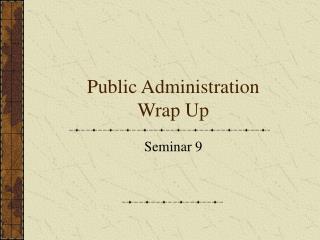 Public Administration Wrap Up