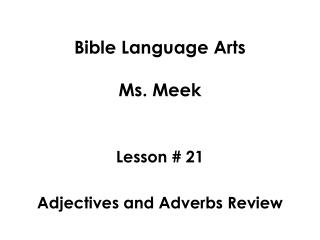Bible Language Arts Ms. Meek Lesson # 21 Adjectives and Adverbs Review