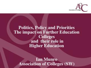 Politics, Policy and Priorities  The impact on Further Education Colleges  and  their role in