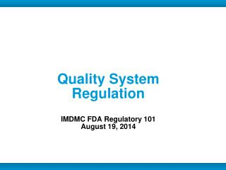 Quality System Regulation IMDMC FDA Regulatory 101 August 19, 2014