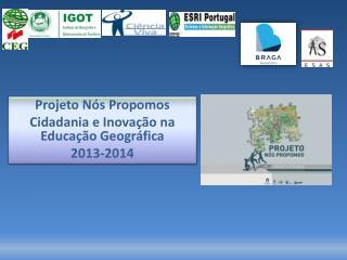 Projeto Nós Propomos Cidadania e Inovação na Educação Geográfica 2013-2014