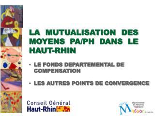 LA MUTUALISATION DES MOYENS PA/PH DANS LE HAUT-RHIN