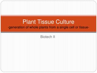 Plant Tissue Culture -generation of whole plants from a single cell or tissue-