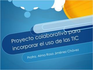 Proyecto colaborativo para incorporar el uso de las TIC