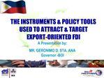 A Presentation by: MR. GERONIMO D. STA. ANA Governor -BOI
