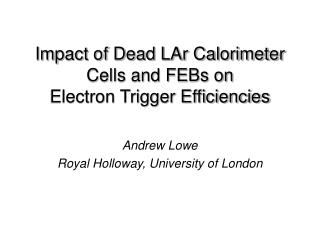 Impact of Dead LAr Calorimeter Cells and FEBs on Electron Trigger Efficiencies