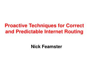 Proactive Techniques for Correct and Predictable Internet Routing