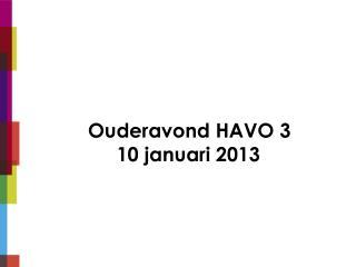 Ouderavond HAVO 3           10 januari 2013