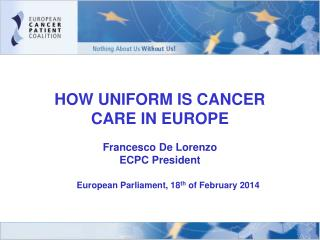 HOW UNIFORM IS CANCER  CARE IN EUROPE Francesco De Lorenzo ECPC President