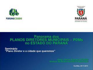 Panorama dos PLANOS DIRETORES MUNICIPAIS – PDMs  no ESTADO DO PARANÁ Seminário