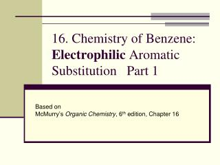 16. Chemistry of Benzene:  Electrophilic  Aromatic Substitution    Part 1