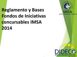 Reglam ento y Bases  Fondos de Iniciativas concursables IMSA 2014