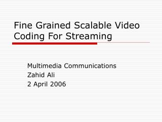 Fine Grained Scalable Video Coding For Streaming