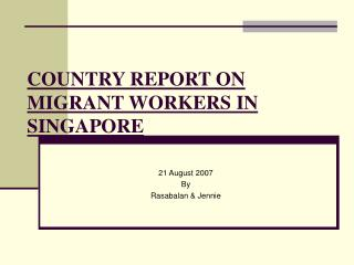 COUNTRY REPORT ON MIGRANT WORKERS IN SINGAPORE