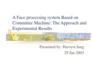 A Face processing system Based on Committee Machine: The Approach and Experimental Results