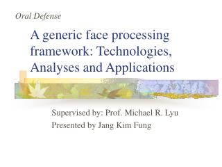 A generic face processing framework: Technologies, Analyses and Applications