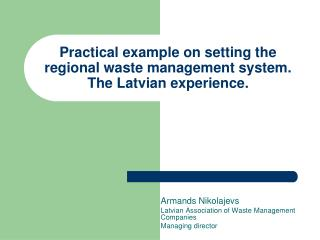 Practical example on setting the regional waste management system. The Latvian experience.