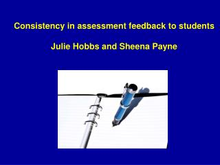 Consistency in assessment feedback to students Julie Hobbs and Sheena Payne