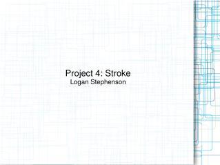 Project 4: Stroke Logan Stephenson