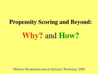 Propensity Scoring and Beyond: Why and How