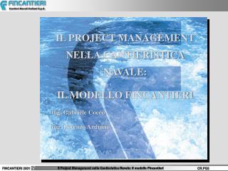 IL PROJECT MANAGEMENT NELLA CANTIERISTICA NAVALE: IL MODELLO FINCANTIERI ing. Gabriele Cocco